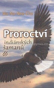 Wa-Na-Nee-Che: Proroctví indiánských šamanů cena od 194 Kč