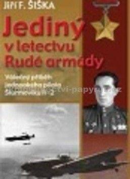 Jiří F. Šiška: Jediný v letectvu Rudé armády cena od 195 Kč