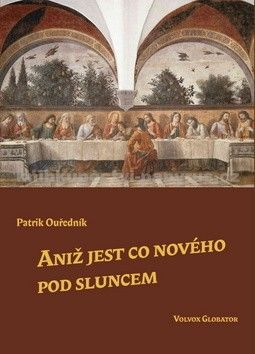 Patrik Ouředník: Aniž jest co nového pod sluncem cena od 251 Kč
