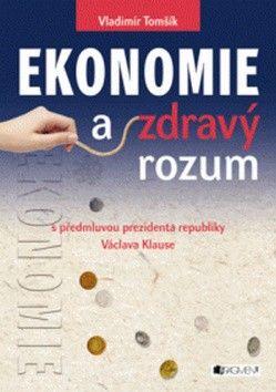 Vladimír Tomšík: Ekonomie a zdravý rozum cena od 212 Kč
