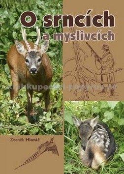 Zdeněk Hlaváč: O srncích a myslivcích cena od 117 Kč