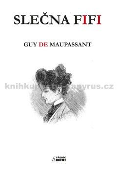 Guy de Maupassant: Slečna Fifi cena od 135 Kč