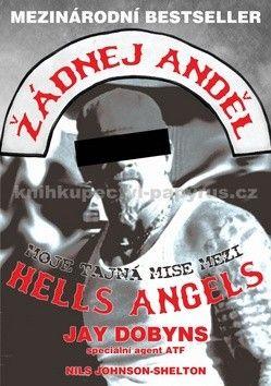 Dobyns Jay: Žádnej anděl - Moje tajná mise mezi Hells Angels cena od 219 Kč