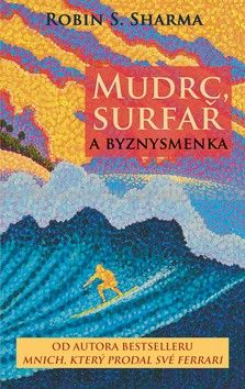 Robin S. Sharma: Mudrc, surfař a byznysmenka cena od 147 Kč
