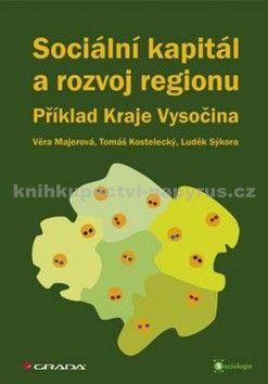 Majerová Věra, Kostelecký Tomáš, Sýkora Luděk a: Sociální kapitál a rozvoj regionu cena od 245 Kč
