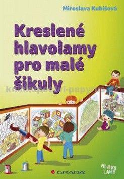 Miroslava Kubišová: Kreslené hlavolamy pro malé šikuly cena od 75 Kč