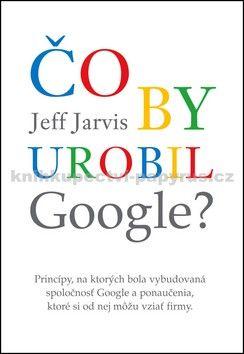 Jeff Jarvis: Čo by urobil Google? cena od 365 Kč