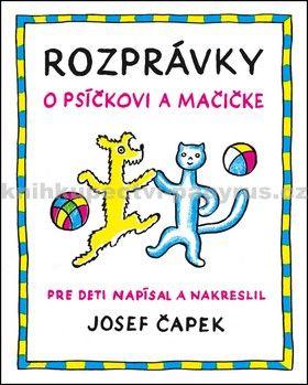 Josef Čapek: Rozprávky o psíčkovi a mačičke cena od 134 Kč
