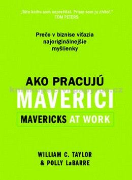 William C, Taylor, Polly LeBarre: Ako pracujú maverici cena od 172 Kč