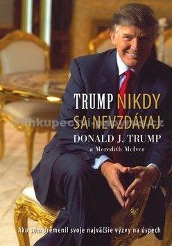 Donald J. Trump: Nikdy sa nevzdávaj cena od 175 Kč