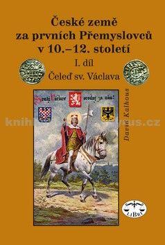 David Kalhous: České země za prvních Přemyslovců v 10.–12. století cena od 180 Kč