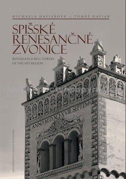 Michaela Haviarová, Tomáš Haviar: Spišské renesančné zvonice Renaissance Bell Towers of the Spiš Region cena od 221 Kč