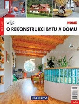 Kolektiv autorů: Vše o rekonstrukci bytu a domu cena od 83 Kč