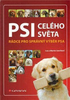Martin Smrček, Lea Smrčková: Psi celého světa - Rádce pro správný výběr psa cena od 191 Kč