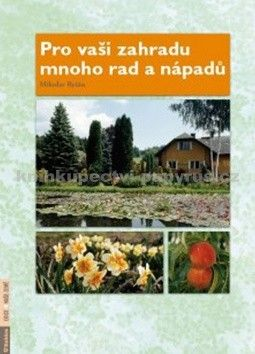 Miloslav Ryšán: Pro vaši zahradu mnoho rad a nápadů cena od 86 Kč