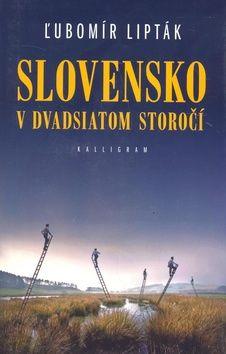 Ľubomír Lipták: Slovensko v dvadsiatom storočí cena od 256 Kč