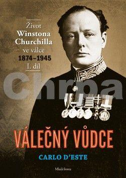 Carlo D'Este: Válečný vůdce - Život Winstona Churchilla ve válce 1874–1945 - I. díl cena od 332 Kč