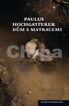 Paulus Hochgatterer: Dům s matracemi cena od 181 Kč