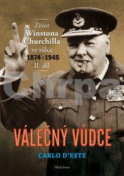 Carlo D'Este: Válečný vůdce - Život Winstona Churchilla ve válce 1874–1945 - II. díl cena od 303 Kč