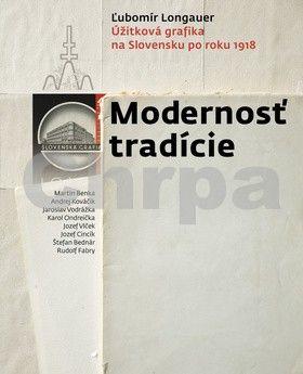 Ľubomír Longauer: Modernosť tradície - Úžitková grafika na Slovensku po roku 1918 cena od 1512 Kč