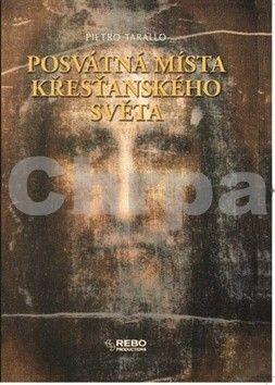 Pietro Tarallo: Posvátná místa křesťanského světa cena od 392 Kč