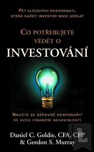 Goldie Daniel C., Murray Gordon S.: Co potřebujete vědět o investování cena od 111 Kč