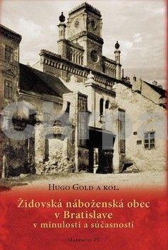 Hugo Gold: Židovská náboženská obec v Bratislave v minulosti a súčasnosti cena od 209 Kč