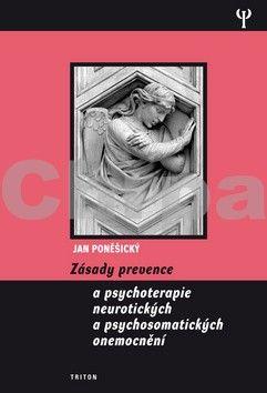 Jan Poněšický: Zásady prevence a psychoterapie neurotických a psychosomatických onemocnění cena od 110 Kč