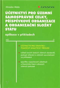 Miroslav Máče: Účetnictví pro územní samosprávné celky, příspěvkové organizace a organizační složky státu cena od 464 Kč