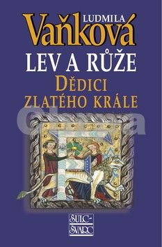 Ludmila Vaňková: Dědici zlatého krále - Lev a Růže III. - 5. vydání cena od 230 Kč