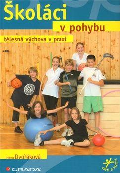 Hana Dvořáková: Školáci v pohybu - tělesná výchova v praxi cena od 154 Kč