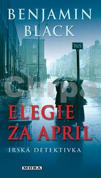Benjamin Black: Elegie za April - Irská detektivka cena od 79 Kč