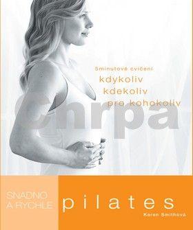 Karen Smith: Pilates snadno a rychle cena od 159 Kč