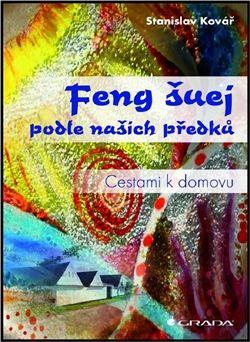 Stanislav Kovář: Feng šuej podle našich předků cena od 297 Kč