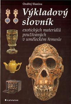 Ondřej Slanina: Výkladový slovník exotických materiálů používaných v uměleckém řemesle cena od 80 Kč
