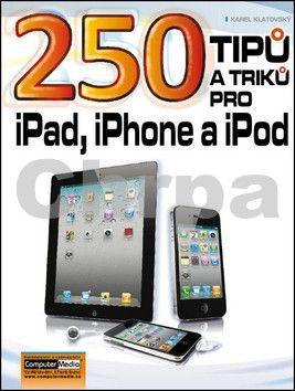 Karel Klatovský: 250 tipů a triků pro iPad, iPhone a iPod cena od 196 Kč