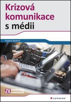 Vojtěch Bednář: Krizová komunikace s médii cena od 125 Kč