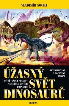 Socha Vladimír Mgr.: Úžasný svět dinosaurů - 2. vydání cena od 186 Kč