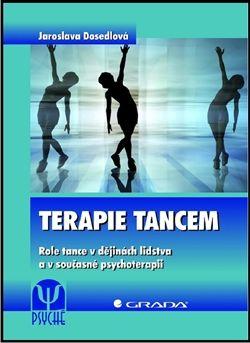 Jaroslava Dosedlová: Terapie tancem - Role tance v dějinách lidstva a v současné psychoterapii cena od 213 Kč