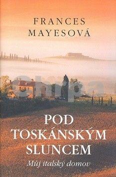 Frances Mayes: Pod toskánským sluncem cena od 231 Kč