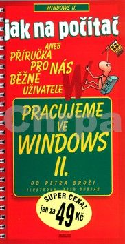 Petr Broža: Pracujeme ve Windows II. cena od 42 Kč