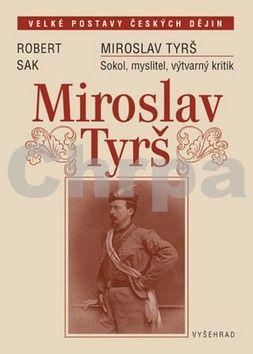 Robert Sak: Miroslav Tyrš - Sokol, myslitel, výtvarný kritik cena od 107 Kč