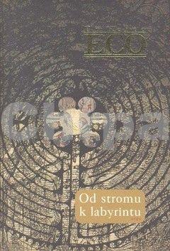 Umberto Eco: Od stromu k labyrintu cena od 481 Kč