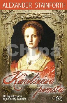 Alexander Stainforth: Karolínina pomsta (II. díl osudů tajné dcery Rudolfa II.) cena od 159 Kč