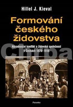 Hillel J. Kieval: Formování českého židovstva cena od 299 Kč