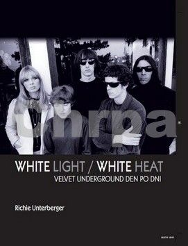Richie Unterberger: White Light/White Heat – Velvet Underground den po dni cena od 551 Kč