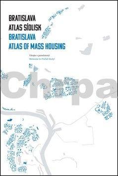 Henrieta Moravčíková: Bratislava Atlas sídlisk 1950-1995 cena od 598 Kč