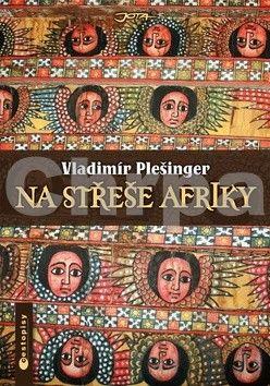 Vladimír Plešinger: Na střeše Afriky cena od 247 Kč