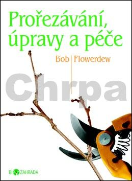 Bob Flowerdew: Prořezávání, úpravy a péče - Biozahrada cena od 45 Kč