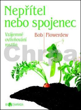 Bob Flowerdew: Nepřítel nebo spojenec? - Biozahrada cena od 45 Kč